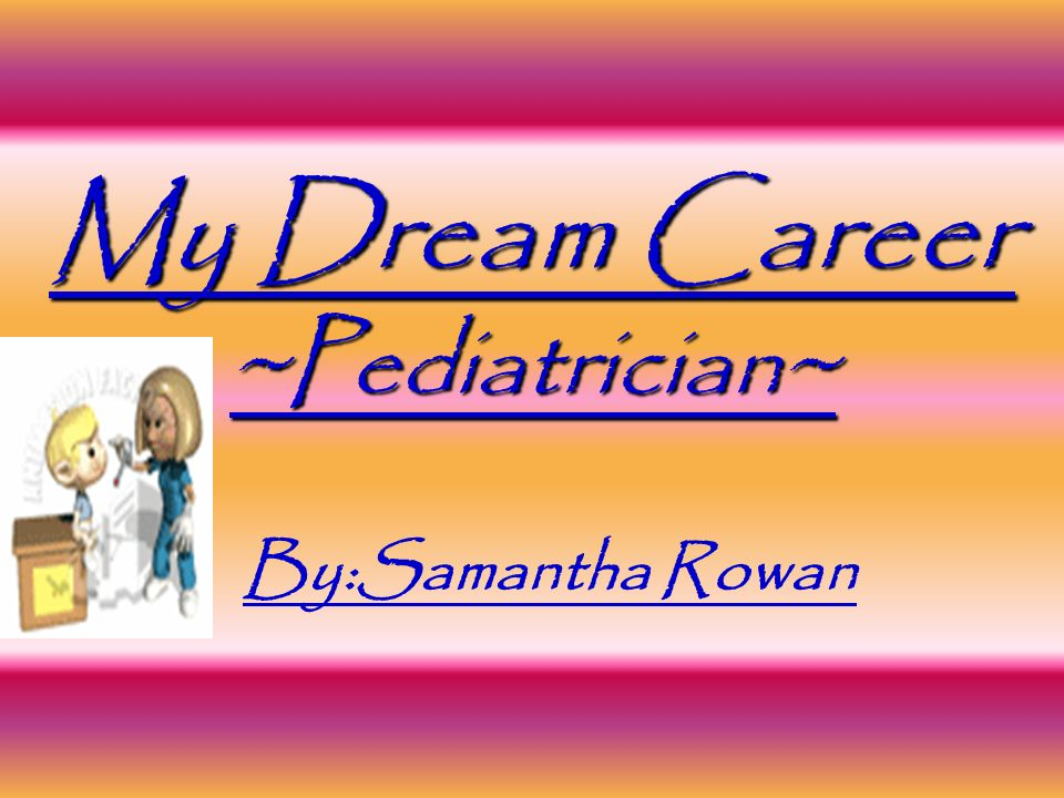 My Dream Career ~Pediatrician~ - ppt video online download - pediatrician job description