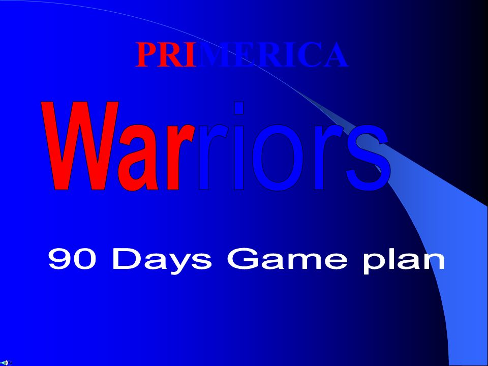 PRIMERICA War riors 90 Days Game plan - ppt video online download