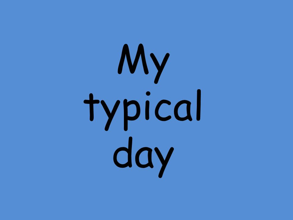 My typical day - ppt video online download
