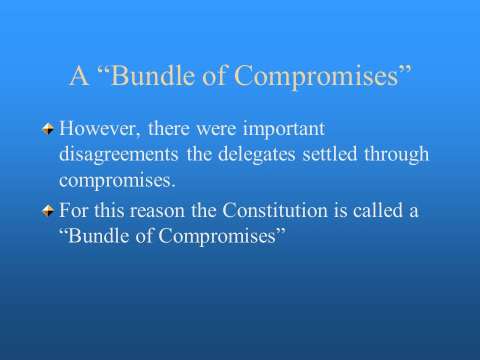 Aim Why is the Constitution called \u201ca bundle of compromises?\u201d - ppt
