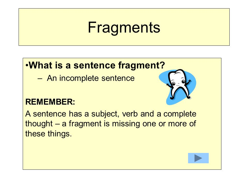 Fragments What is a sentence fragment? An incomplete sentence - ppt