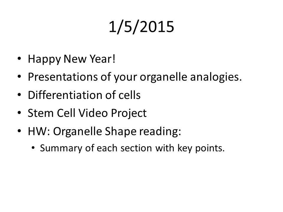1/5/2015 Happy New Year! Presentations Of Your Organelle