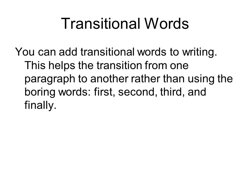 Transitional Words You can add transitional words to writing This