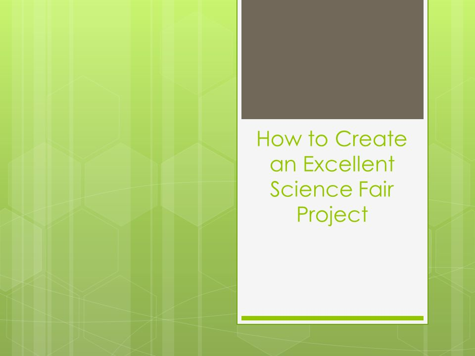 How to Create an Excellent Science Fair Project - ppt download
