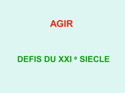 AGIR DEFIS DU XXI e SIECLE. - ppt télécharger