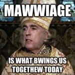 Mawwiage… is what brings us together