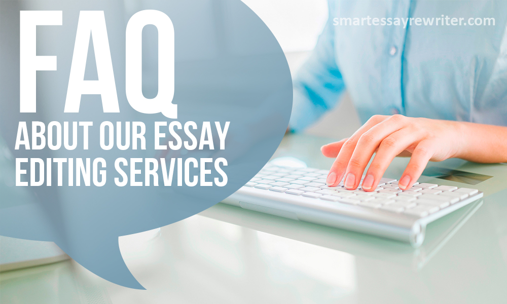 FAQ About Our Essay Editing Services smartessayrewriter