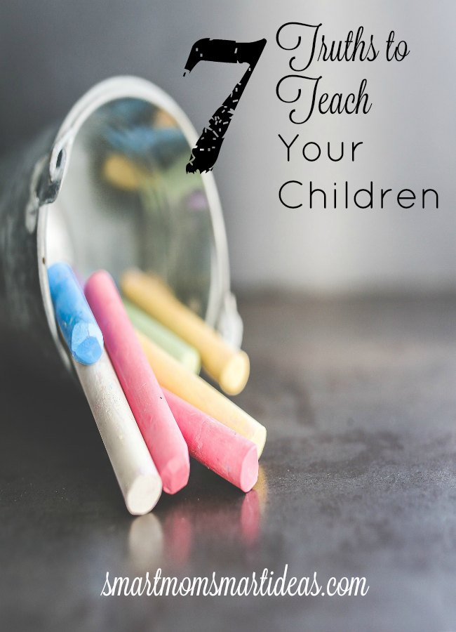 7 Life changing truths to teach your children. Simple truths that even young children can learn.