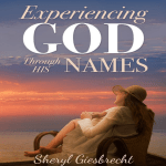 Learn God's Character through His names. Review: Experiencing God Through His Names