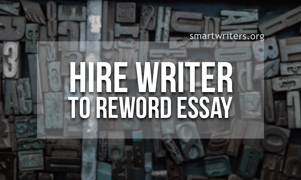 Be Smart Ask Somebody to Reword an Essay for You!