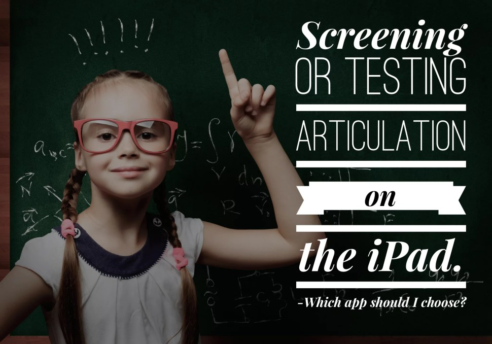 Screening or Testing Articulation on the iPad. Which app should I choose?