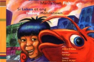 Lakas and the Manilatown Fish by Anthony D. Robles, illustrated by Carl Angel with translation by Eloisa D. de Jesus and Magdalena de Guzman
