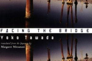 Facing the Bridge by Yoko Tawada, translated with an afterword by Margaret Mitsutani