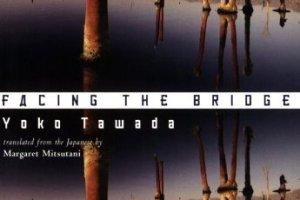 Facing the Bridge by Yoko Tawada, translated with an afterword by Margaret Mitsutani