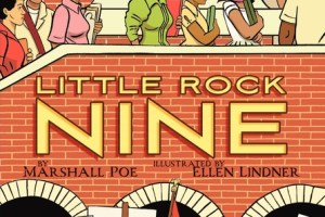 Little Rock Nine by Marshall Poe, illustrated by Ellen Lindner