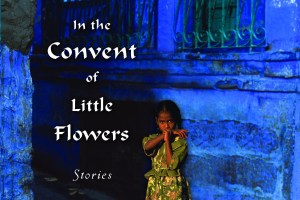 In the Convent of Little Flowers: Stories by Indu Sundaresan