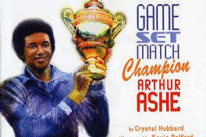 Game Set Match Champion Arthur Ashe by Crystal Hubbard, illustrated by KevinBelford