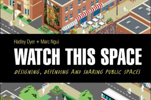 Watch This Space: Designing, Defending and Sharing Public Spaces by Hadley Dyer, illustrated by Marc Ngui
