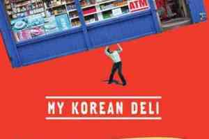 My Korean Deli: Risking It All for a Convenience Store by Ben Ryder Howe