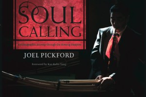Soul Calling: A Photographic Journey through the Hmong Diaspora by Joel Pickford, foreword by Kao Kalia Yang
