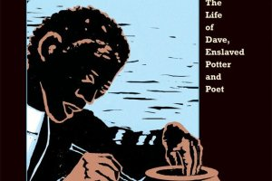 Etched in Clay: The Life of Dave, Enslaved Potter and Poet by Andrea Cheng, woodcuts by the author
