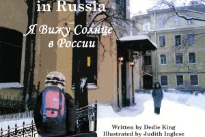 I See the Sun in Russia by Dedie King, illustrated by Judith Inglese, translation by Irina Ossapova