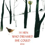 The Hen Who Dreamed She Could Fly by Sun-mi Hwang, translated by Chi-Young Kim, illustrated by Nomoco