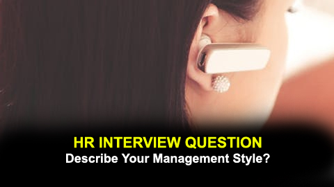 MANAGERIAL INTERVIEW QUESTION - Describe Your Management Style