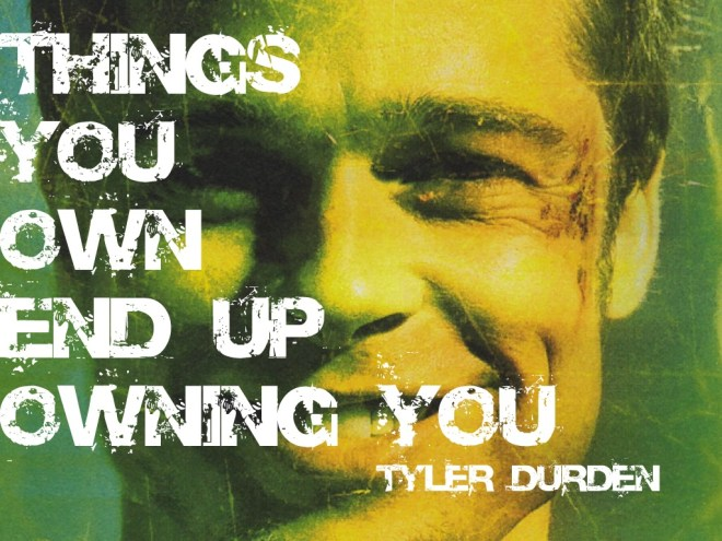 Your things end up owning you Fight Club quote