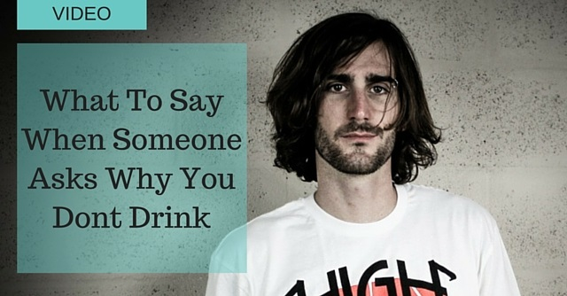 What Do You Do When Someone Asks Why You Don39t Drink