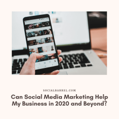 Can Social Media Marketing Help My Business in 2020 and Beyond?