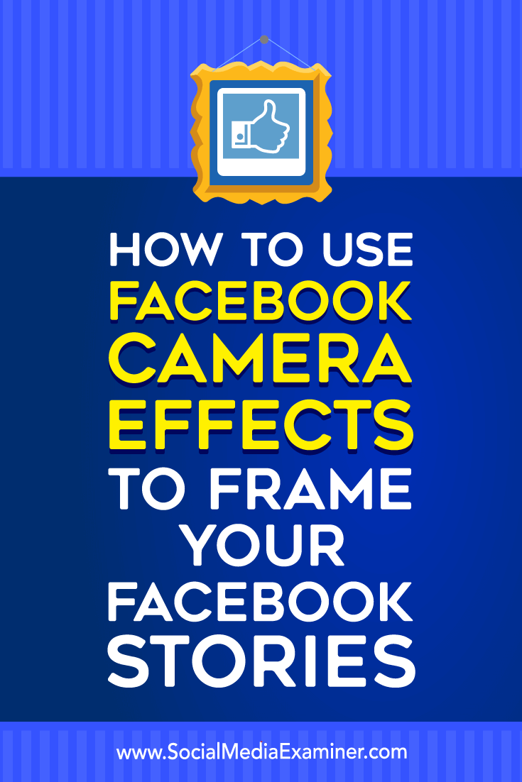How To Frame Pictures How To Use Facebook Camera Effects To Frame Your Facebook Stories