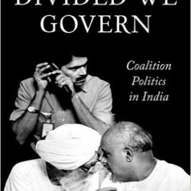 Sanjay Ruparelia (2015) — Divided We Govern: Coalition Politics in Modern India