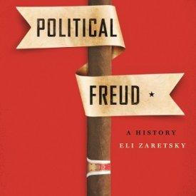 Eli Zaretsky (2015) — Political Freud: A History