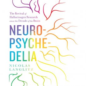 Nicolas Langlitz (2012) — Neuropsychedelia: The Revival of Hallucinogen Research since the Decade of the Brain