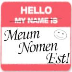 Meum Nomen Est  (My Name is)