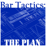Bar Tactics: The Plan