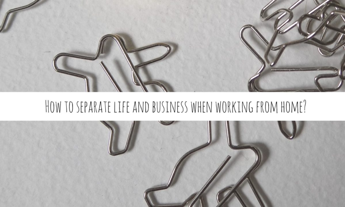 How to separate life and business when working from home?