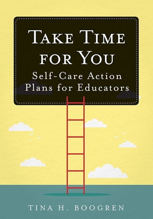 Take Time for You (Tina H Boogren) Self-Care Plans for Teachers