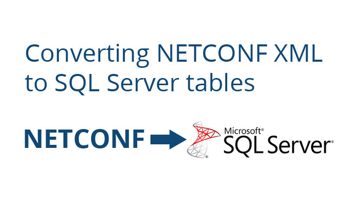 Converting NETCONF XML to SQL Server tables - Sonra - sql convert