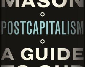 """Buku PostCapitalism oleh Paul Mason mendalami banyak perkara sama seperti yang dibincangkan oleh Jeremy Rifkin di dalam buku beliau, The Zero Marginal Cost Society. Rifkin menulis: """"Era kapitalisme sedang menhampiri kematian.. ia telah memuncak dan memulakan kejatuhannya secara perlahan-perlahan"""". Mason menulis: """"Prospek jangka masa panjang kapitalisme adalah suram: dan era neoliberalisme sudah ditakdirkan untuk tamat. Buku ini harus diteliti bagi mendapatkan sebuah penerangan yang menyeluruh tentang kegagalan sistem kapitalisme."""