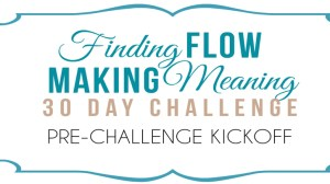 Facebook LIVE: KICKOFF Finding Flow & Making Meaning 30 Day Challenge