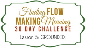 GROUNDED! 5 Ways to Get Grounded in 5 Minutes