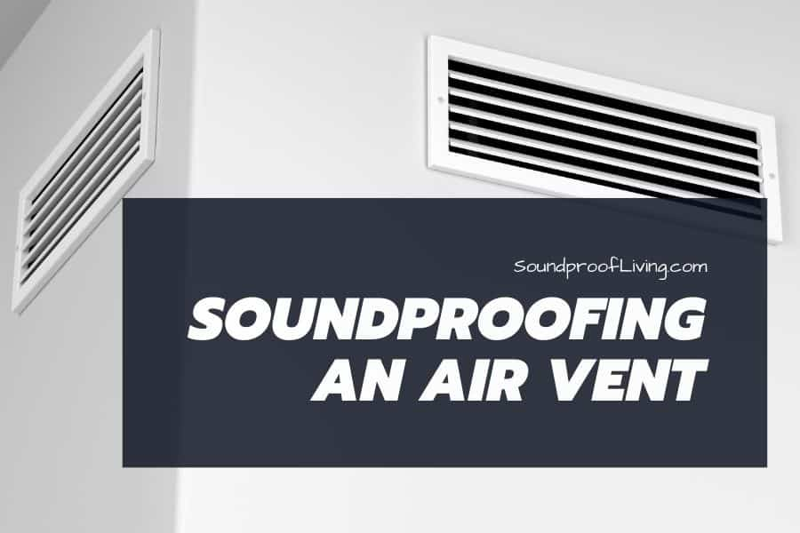 Soundproofing Air Vents 6 Simple Ways to Reduce Noise (With Guide)