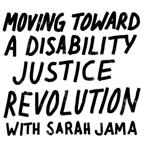 Moving Toward a Disability Justice Revolution with Sarah Jamah
