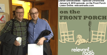 Daniel's January 9, 2016 Appearance on the Front Porch show on Relevant Radio