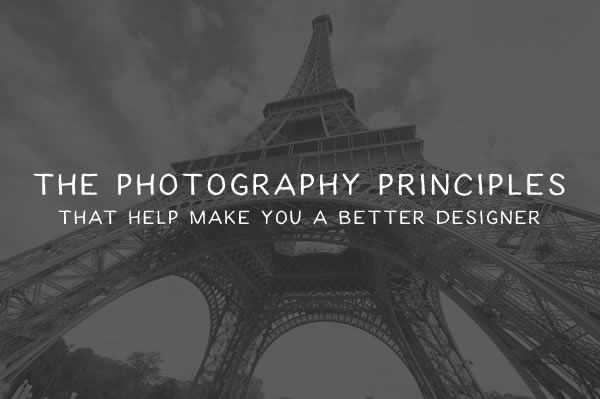 The Photography Principles That Every Designer Should Know - principles of photography