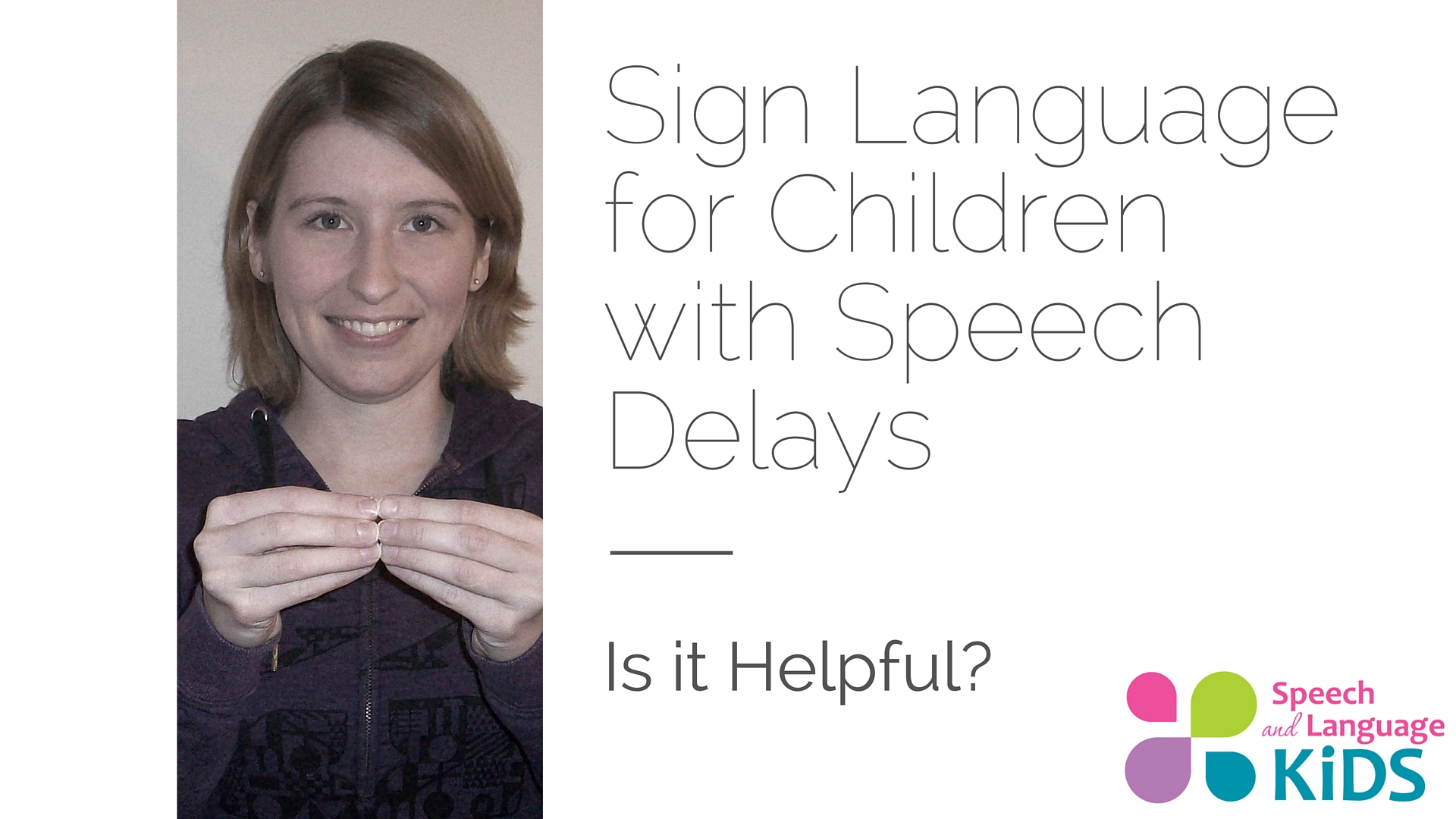 Help Kids Can Sign Language Help Children With Speech Delays Speech And