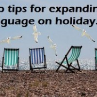Top Tips.... for expanding language on holiday.