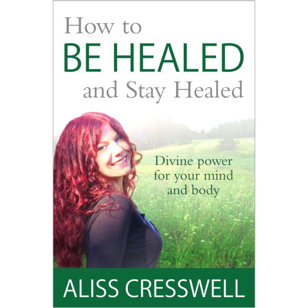 How to BE HEALED and Stay Healed by Aliss Cresswell - Spirit Lifestyle